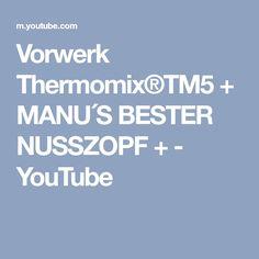 Vorwerk Thermomix®TM5 + MANU´S BESTER NUSSZOPF + - YouTube