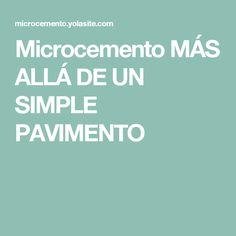 Microcemento MÁS ALLÁ DE UN SIMPLE PAVIMENTO