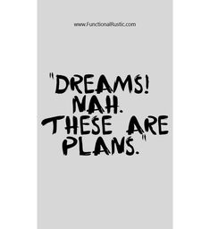 Dreams! Nah. These are plans. www.FunctionalRustic.com #functionalrustic #quote #quoteoftheday #motivation #inspiration #quotes #diy #homestead #rustic #pallet #pallets #rustic #handmade #craft #affirmation #michigan #puremichigan #repurpose #recycle #crafts #country #sobriety #strongwoman #inspirational #smallbusiness #smallbusinessowner #quotations #success #goals #inspirationalquotes #quotations #strongwomenquotes #recovery #sober #sobriety