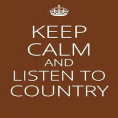 keep calm and listen to country quotes! I love country! Keep Calm Quotes, Quotes To Live By, Me Quotes, Funny Quotes, Music Quotes, Redneck Quotes, Clever Quotes, Wisdom Quotes, Thats The Way