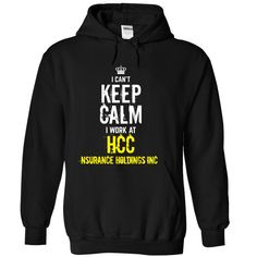 Last chance - I Cant Keep Calm, I Work At HCC INSURANCE T Shirt, Hoodie, Sweatshirt
