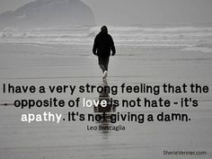 I have a very strong feeling that the opposite of love is not hate its apathy father quote - Collection Of Inspiring Quotes, Sayings, Images Leo Quotes, Father Quotes, Wise Quotes, Words Quotes, Inspirational Quotes, Sayings, Self Absorbed Quotes, Quotes About Hate, Strong Feelings