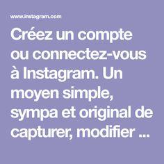 Créez un compte ou connectez-vous à Instagram. Un moyen simple, sympa et original de capturer, modifier et partager des photos, vidéos et messages avec vos amis et votre famille.