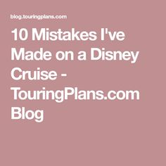 10 Mistakes I've Made on a Disney Cruise - TouringPlans.com Blog
