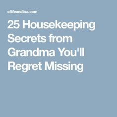 25 Housekeeping Secrets from Grandma You'll Regret Missing