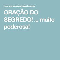 ORAÇÃO DO SEGREDO! ... muito poderosa!