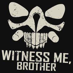 IMMORTAN JOE: WITNESS ME