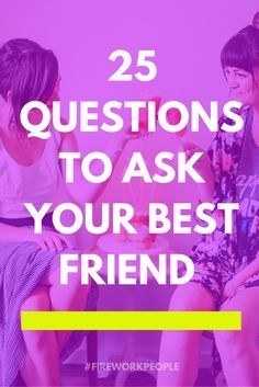 25 Questions to Ask Your Best Friend — #fireworkpeople