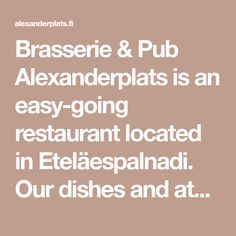 Brasserie & Pub Alexanderplats is an easy-going restaurant located in Eteläespalnadi. Our dishes and atmosphere are pure and elegant, inspired by the classic European kitchen. European Kitchens, Creme Caramel, Gnocchi, Vinaigrette, Risotto, Mousse, Restaurants, Pure Products, Dishes