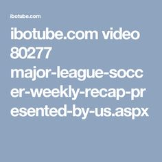 ibotube.com video 80277 major-league-soccer-weekly-recap-presented-by-us.aspx