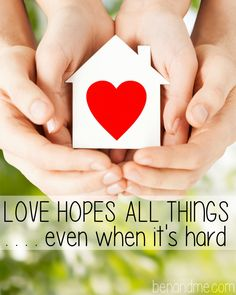 Love Hopes All Things . . . even when it's hard -- marriage and parenting are hard. It's easy to find justification for our lack of loving. But love hopes all things . . .