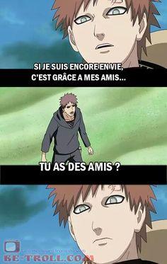 Gaara: si je suis encore envie c'est grâce à mes envies. / son père: tu as des amis? - Naruto