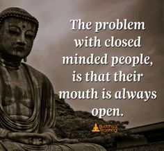 Always felt 'open minded' until this. Maybe only confused open minded with like minded? (Believe me, it happens more than we think. Buddhist Quotes, Spiritual Quotes, Positive Quotes, Buddha Quotes Inspirational, Motivational Quotes, Wise Quotes, Great Quotes, Closed Minded People, Open Minded