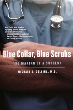 I can't put this book down. Blue Collar Blue Scrubs: The Making of a Surgeon by Michael J. Collins, M.D.
