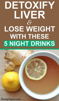 Detoxify Liver And Lose Weight With These 5 Night Drinks