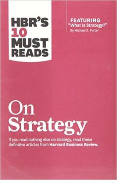 """Amazon.com: HBR's 10 Must Reads on Strategy (including featured article """"What Is Strategy?"""" by Michael E. Porter) (9781422157985): Harvard Business Review, Michael E. Porter, W. Chan Kim, Renée A. Mauborgne: Books"""