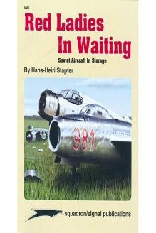 Red Ladies in Waiting, Soviet Aircraft in Storage - Aircraft Specials series (6065) , 978-0897473255, Tom Tullis, Squadron/Signal Publications; First Edition edition