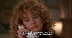 When Harry Met Sally Quotations | ... am not your consolation prize, Harry. When Harry Met Sally quotes