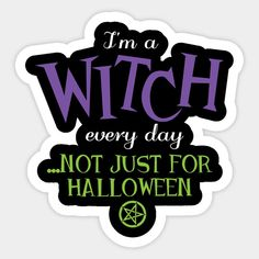 Wiccan Pagan Halloween - I'm a witch every day - Pagan - Sticker | TeePublic
