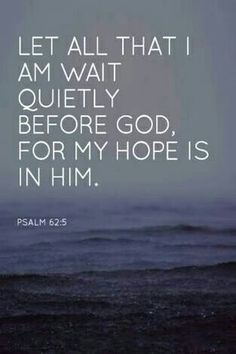 Isn't this the truth! He has to remind me to be quite and wait. So thankful he does and He is patient