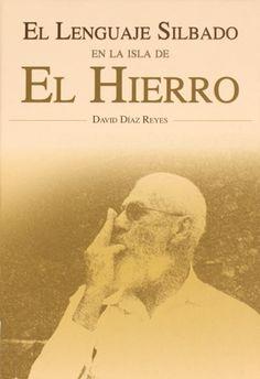 El lenguaje silbado en la isla de El Hierro / David Díaz Reyes.2008 http://absysnetweb.bbtk.ull.es/cgi-bin/abnetopac01?TITN=409826