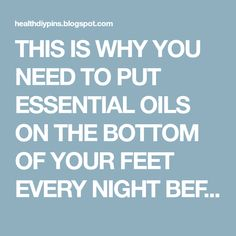 THIS IS WHY YOU NEED TO PUT ESSENTIAL OILS ON THE BOTTOM OF YOUR FEET EVERY NIGHT BEFORE BED! Page 2
