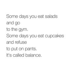 You have to have balance in your life :)