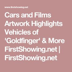 Cars and Films Artwork Highlights Vehicles of 'Goldfinger' & More FirstShowing.net | FirstShowing.net