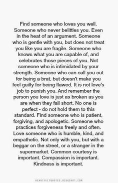 Find someone who love you well. Someone who never belittles you. Even in the…