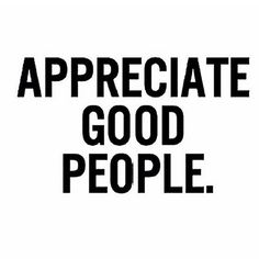 Appreciate good people. #quote