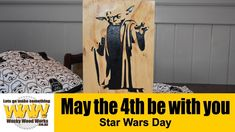 May the 4th be with you - Off the Cuff - Wacky Wood Works.