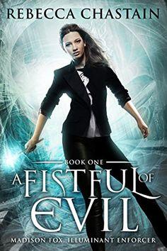 Amazon.com: A Fistful of Evil: An Urban Fantasy Novel (Madison Fox, Illuminant Enforcer Book 1) eBook: Rebecca Chastain: Kindle Store