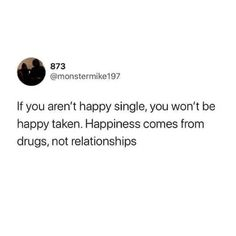 Single And Happy, Drugs, Best Funny Pictures, Helping People, Relationship, Inspirational Quotes, Memes, Lol, Funny Things