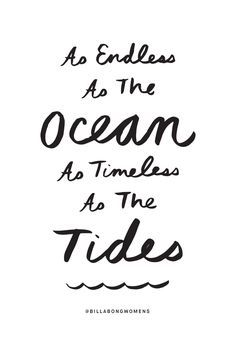 "Love quote idea - ""As endless as the ocean as timeless as the tides"" {Courtesy of Billabong}"