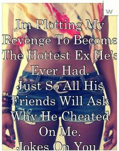 I dont aim to please him i aim to make him regret his decision.