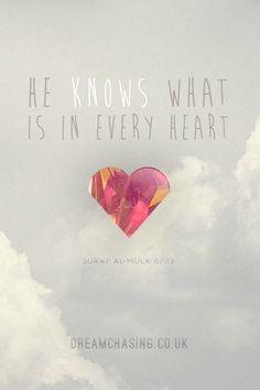 dreamchasingblog:    He knows what is in every heart.  Surat Al-Mulk 67:13