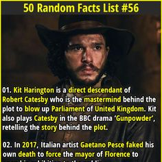 1. Kit Harington is a direct descendant of Robert Catesby who is the mastermind behind the plot to blow up Parliament of United Kingdom. Kit also plays Catesby in the BBC drama 'Gunpowder', retelling the story behind the plot. 2. The ancient Romans built an artificial waterfall (Cascata delle Marmore) which to this day is the tallest man-made waterfall in the world.