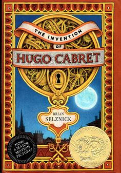 The Invention of Hugo Cabret. By Brian Selznick. New York, Scholastic Press, 2007. Jacket design by Brian Selznick & David Saylor