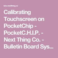 Calibrating Touchscreen on PocketChip - PocketC.H.I.P. - Next Thing Co. - Bulletin Board System