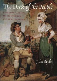 The Dress of the People: Everyday Fashion in Eighteenth-Century England by John Styles,http://www.amazon.com/dp/0300121199/ref=cm_sw_r_pi_dp_-xQ3sb1C8C76P56S