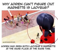 OH, MY GOSH!!! THIS IS SO... wait... Mmm... Okay, this MIGTH be truth, but remember the episodes are not being transmitted in order, AND in this episode, Adrien saw TWO Ladybug at the same and somehow he understood it was due to Chronogirl (Breaktime), SO this theory good, but maybe not as reliable as it seems to be.
