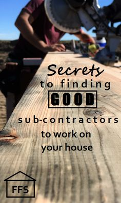 How to find GOOD sub contractors to work on your house. How to be your own general contractor step 7
