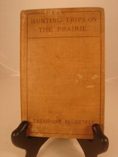 Theodore Roosevelt's Hunting Trips on the Prairie