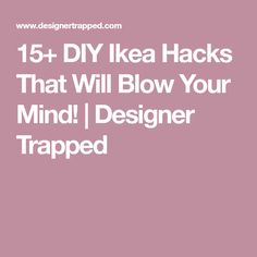 15+ DIY Ikea Hacks That Will Blow Your Mind! | Designer Trapped