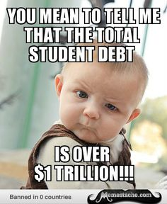 Student Debt is over 1 trillion dollars