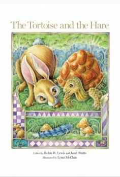 The Tortoise and the Hare. Written by Robin R. Lewis also by Janet Stutts and illustrated by Lynn McClain. Hathaway House Books; Children's Picture Books