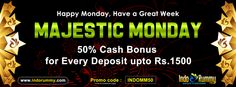 Relax from the start of the week by making use of Majestic Monday... 50% Cash Bonus For Every Deposit Upto Rs.1500 only at IndoRummy.com  Use Promo Code #INDOMM50 and Get the beneficial Cash Bonus Offer.  Play #rummy game at www.indorummy.com