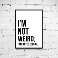 I'm not weird I'm limited edition Quote Print by ANXUK on Etsy