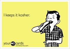 I keeps it kosher. | Confession Ecard