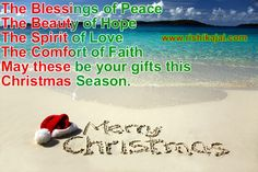 The Blessings of Peace  The Beauty of Hope  The Spirit of Love  The Comfort of Faith    May these be your gifts this Christmas Season.    MERRY CHRISTMAS & HAPPY NEW YEAR